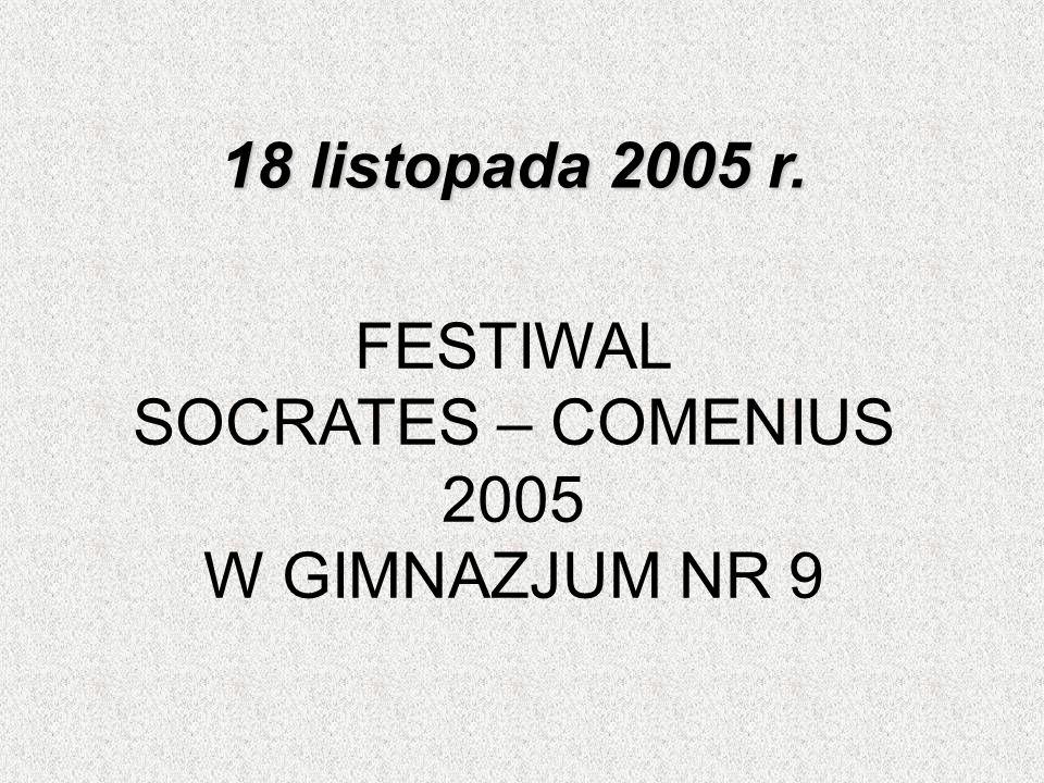18 listopada 2005 r. FESTIWAL SOCRATES – COMENIUS 2005 W GIMNAZJUM NR 9