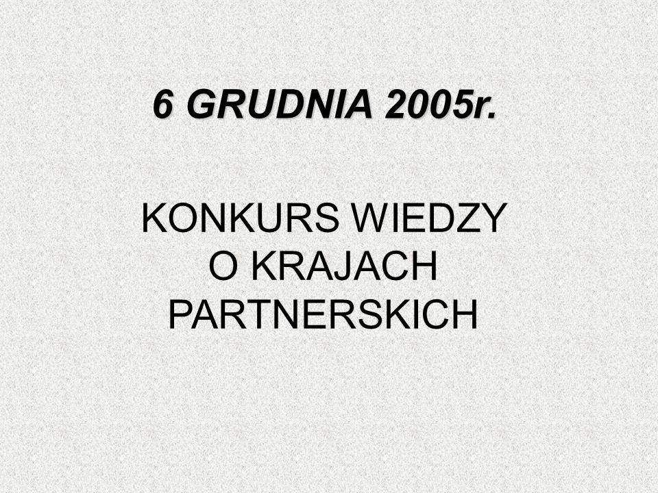 6 GRUDNIA 2005r. KONKURS WIEDZY O KRAJACH PARTNERSKICH