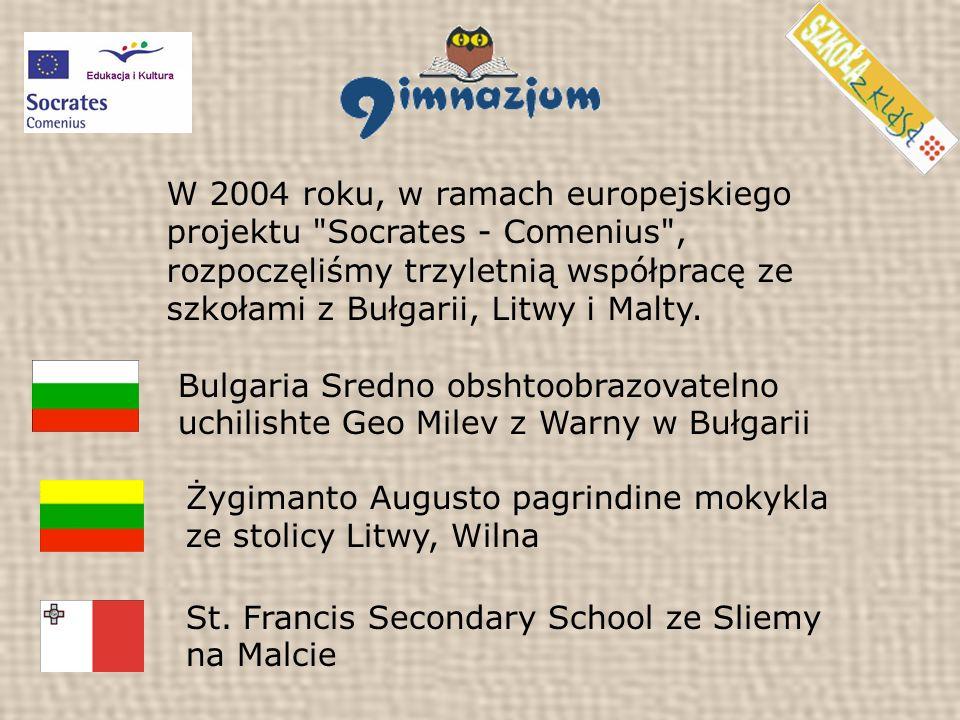 W 2004 roku, w ramach europejskiego projektu Socrates - Comenius , rozpoczęliśmy trzyletnią współpracę ze szkołami z Bułgarii, Litwy i Malty.