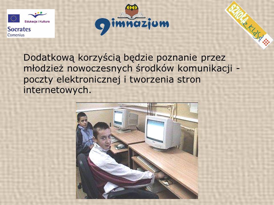 Dodatkową korzyścią będzie poznanie przez młodzież nowoczesnych środków komunikacji - poczty elektronicznej i tworzenia stron internetowych.
