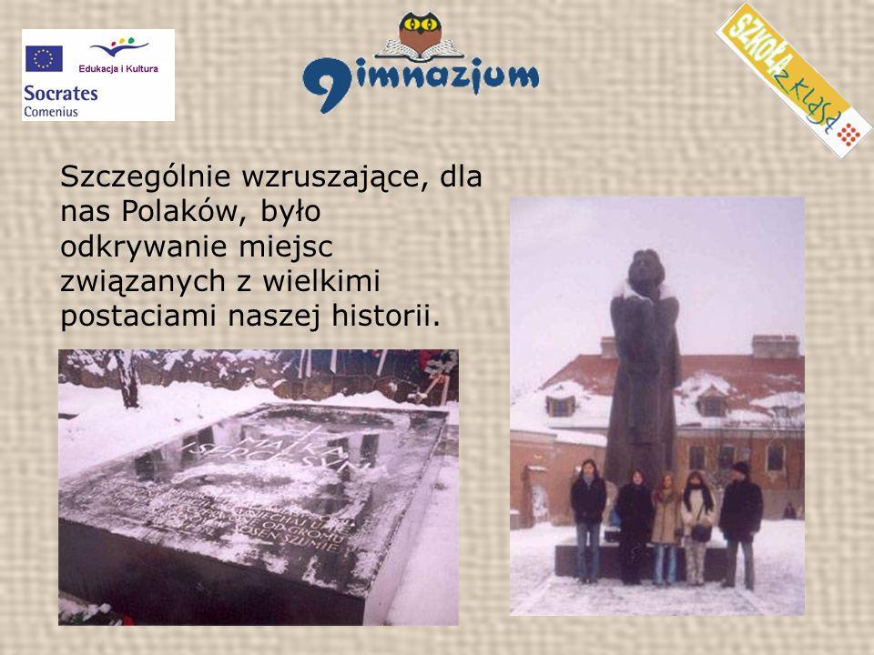 Szczególnie wzruszające, dla nas Polaków, było odkrywanie miejsc związanych z wielkimi postaciami naszej historii.