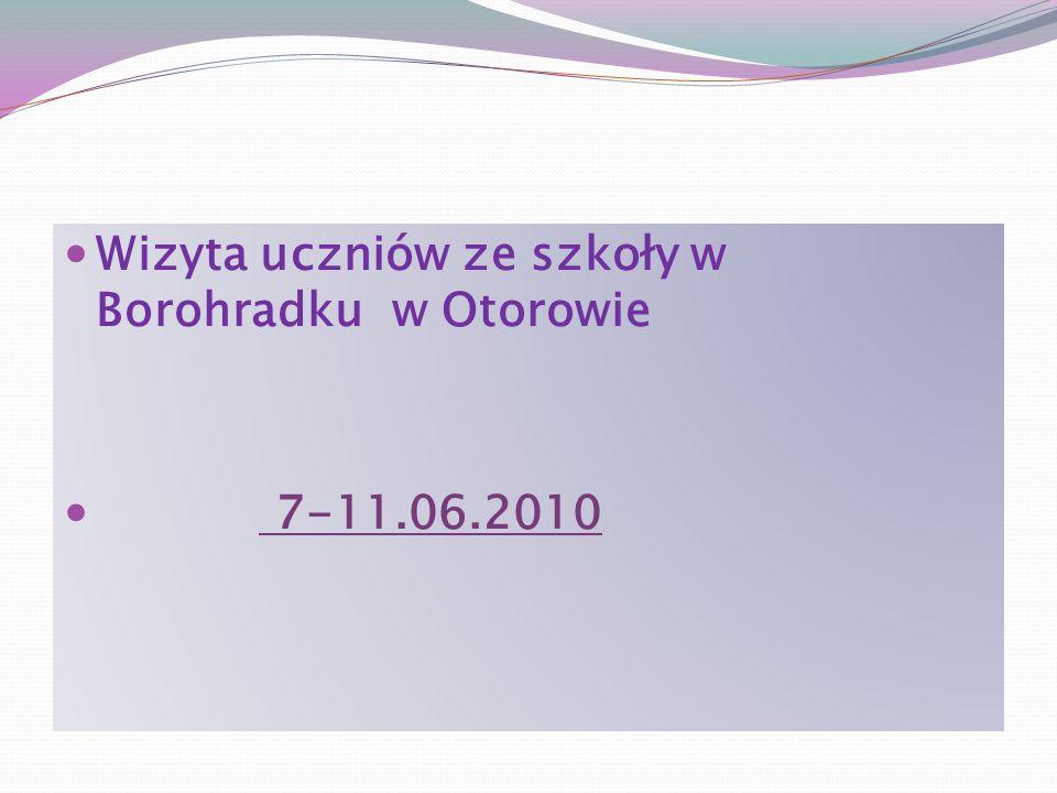Wizyta uczniów ze szkoły w Borohradku w Otorowie 7-11.06.2010