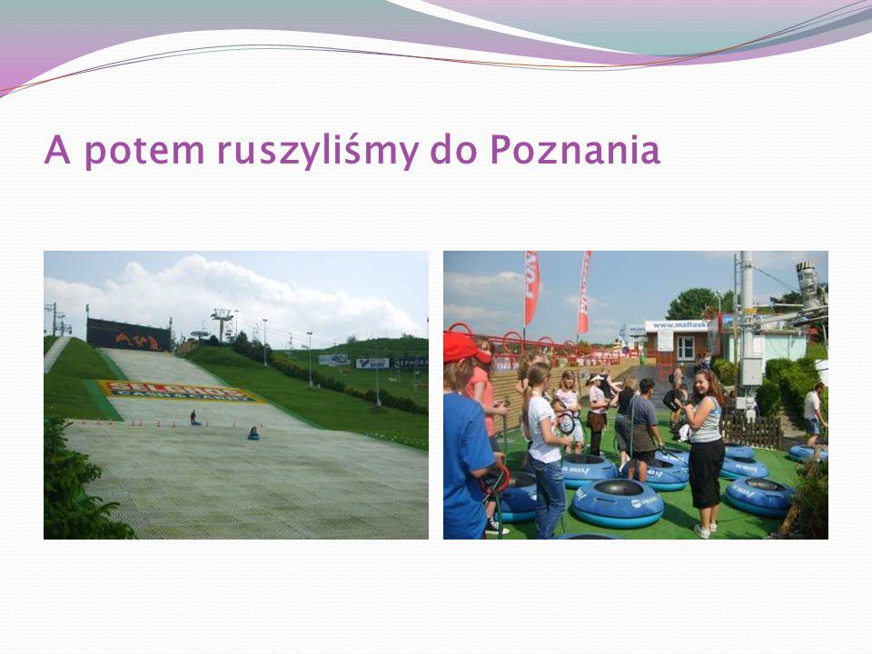 A potem ruszyliśmy do Poznania