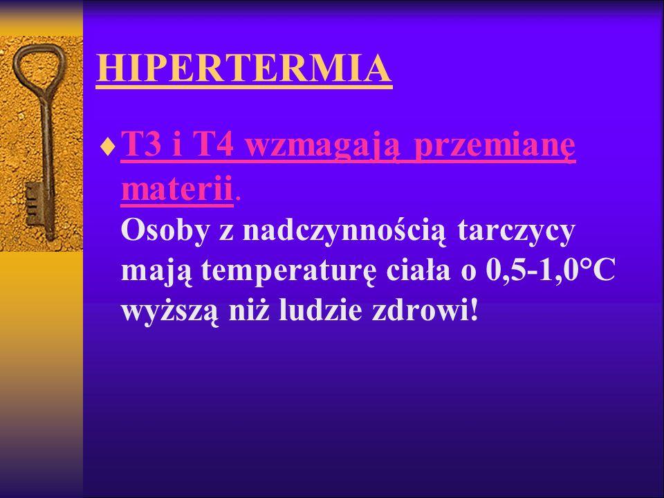 HIPERTERMIA T3 i T4 wzmagają przemianę materii. Osoby z nadczynnością tarczycy mają temperaturę ciała o 0,5-1,0°C wyższą niż ludzie zdrowi!