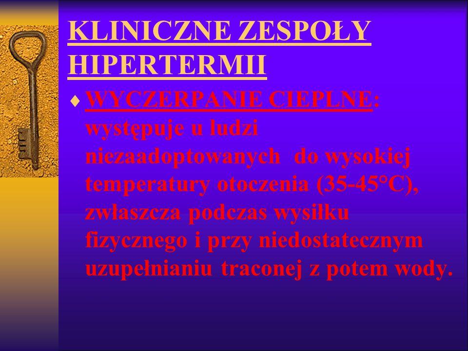 KLINICZNE ZESPOŁY HIPERTERMII WYCZERPANIE CIEPLNE: występuje u ludzi niezaadoptowanych do wysokiej temperatury otoczenia (35-45°C), zwłaszcza podczas
