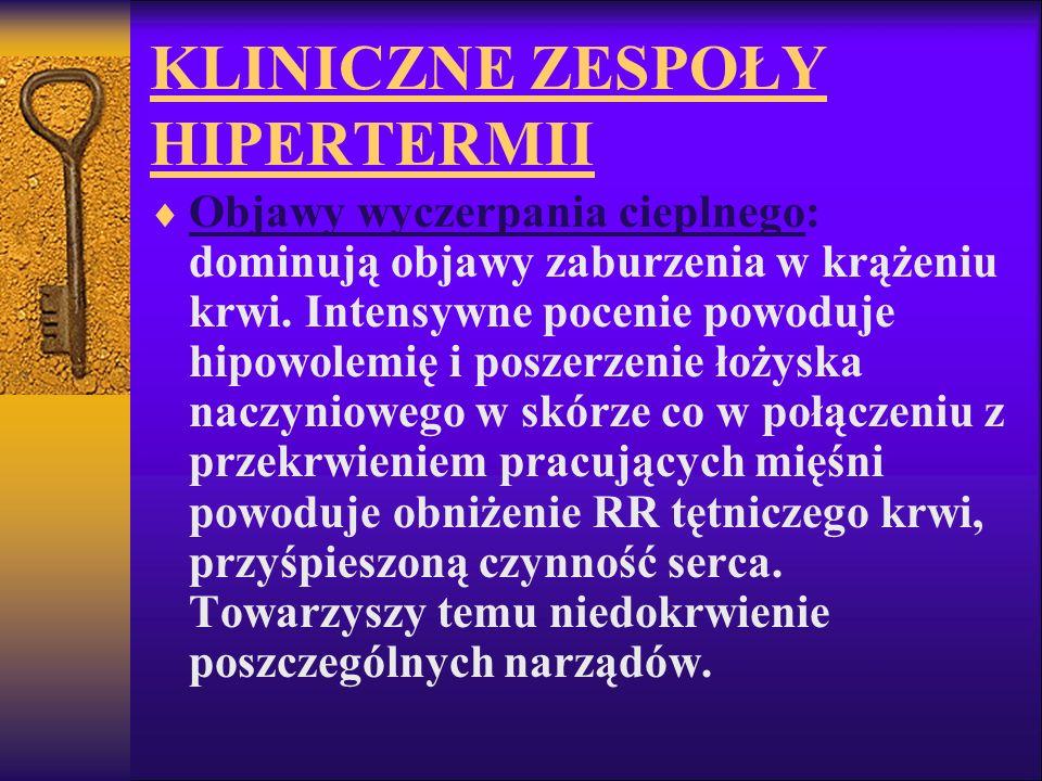 KLINICZNE ZESPOŁY HIPERTERMII Objawy wyczerpania cieplnego: dominują objawy zaburzenia w krążeniu krwi. Intensywne pocenie powoduje hipowolemię i posz