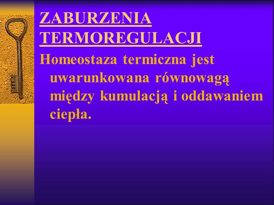 ZABURZENIA TERMOREGULACJI Homeostaza termiczna jest uwarunkowana równowagą między kumulacją i oddawaniem ciepła.