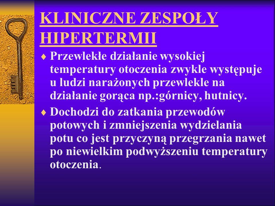 KLINICZNE ZESPOŁY HIPERTERMII Przewlekłe działanie wysokiej temperatury otoczenia zwykle występuje u ludzi narażonych przewlekle na działanie gorąca n