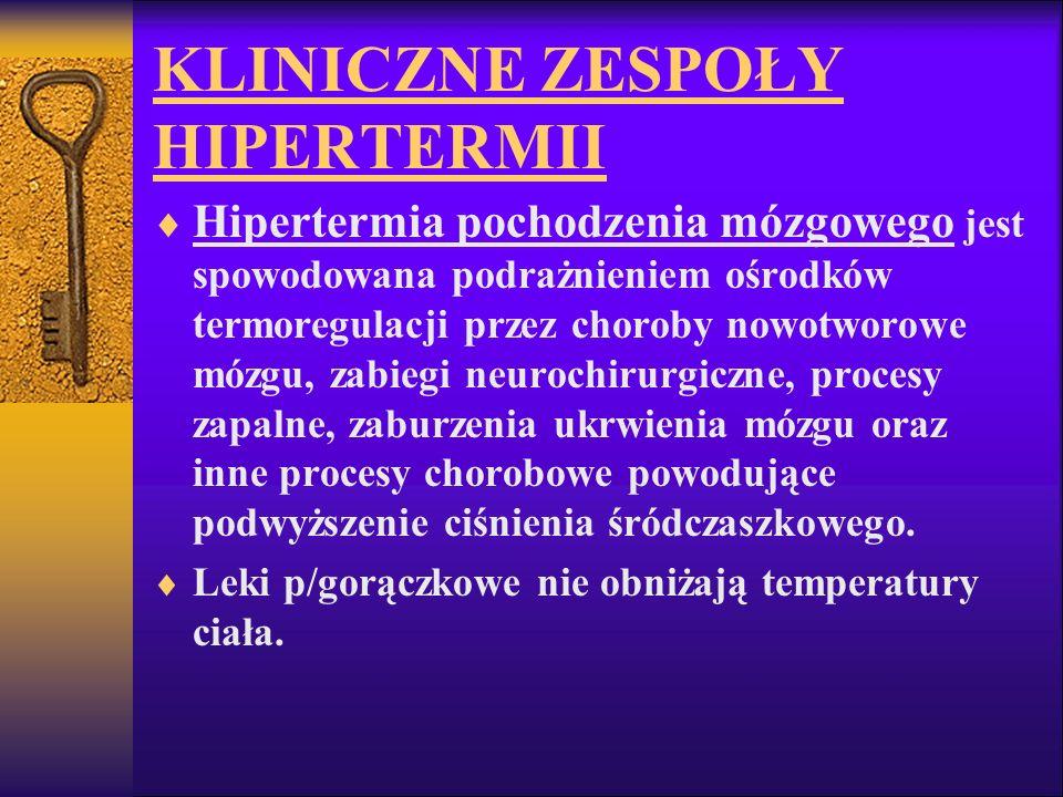 KLINICZNE ZESPOŁY HIPERTERMII Hipertermia pochodzenia mózgowego jest spowodowana podrażnieniem ośrodków termoregulacji przez choroby nowotworowe mózgu