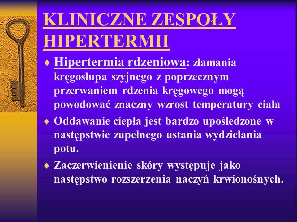 KLINICZNE ZESPOŁY HIPERTERMII Hipertermia rdzeniowa : złamania kręgosłupa szyjnego z poprzecznym przerwaniem rdzenia kręgowego mogą powodować znaczny