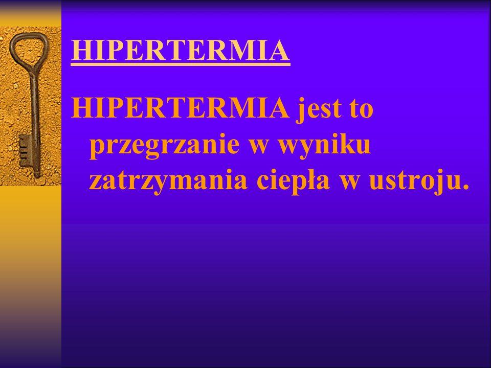 HIPERTERMIA HIPERTERMIA jest to przegrzanie w wyniku zatrzymania ciepła w ustroju.