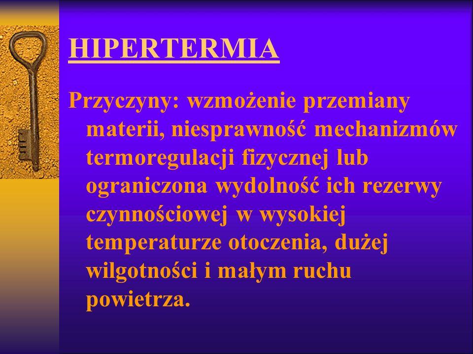 HIPERTERMIA Przyczyny: wzmożenie przemiany materii, niesprawność mechanizmów termoregulacji fizycznej lub ograniczona wydolność ich rezerwy czynnościo