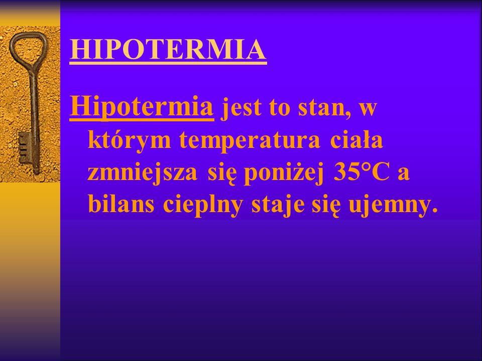HIPOTERMIA Hipotermia jest to stan, w którym temperatura ciała zmniejsza się poniżej 35°C a bilans cieplny staje się ujemny.