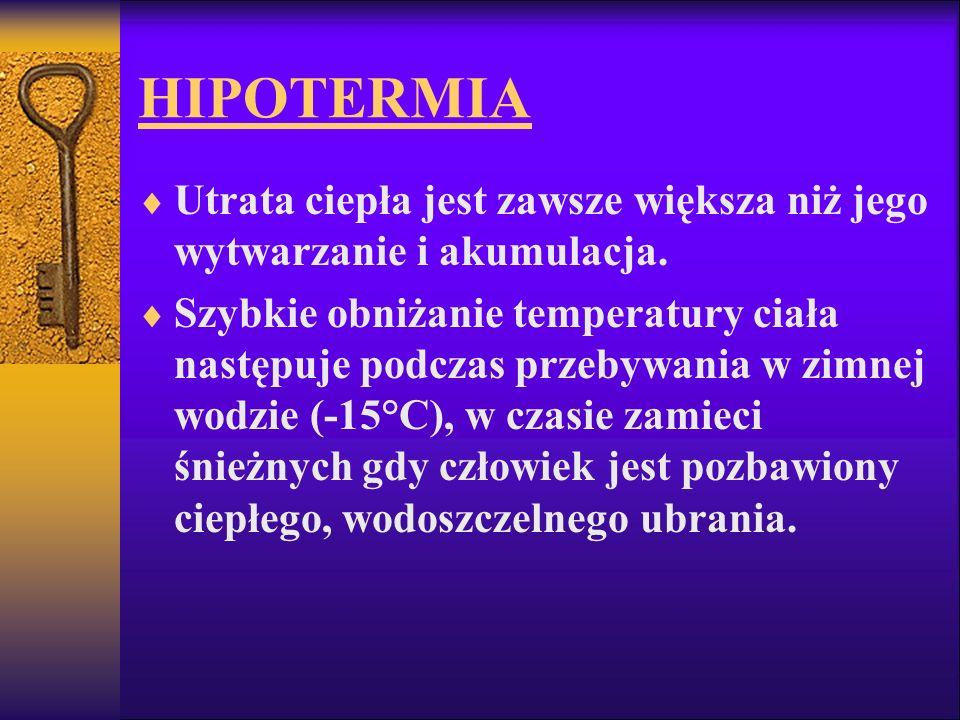 HIPOTERMIA Utrata ciepła jest zawsze większa niż jego wytwarzanie i akumulacja. Szybkie obniżanie temperatury ciała następuje podczas przebywania w zi