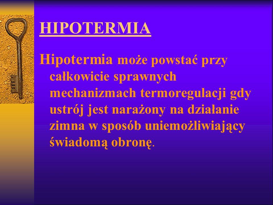 HIPOTERMIA Hipotermia może powstać przy całkowicie sprawnych mechanizmach termoregulacji gdy ustrój jest narażony na działanie zimna w sposób uniemożl