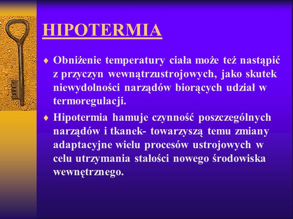 HIPOTERMIA Obniżenie temperatury ciała może też nastąpić z przyczyn wewnątrzustrojowych, jako skutek niewydolności narządów biorących udział w termore