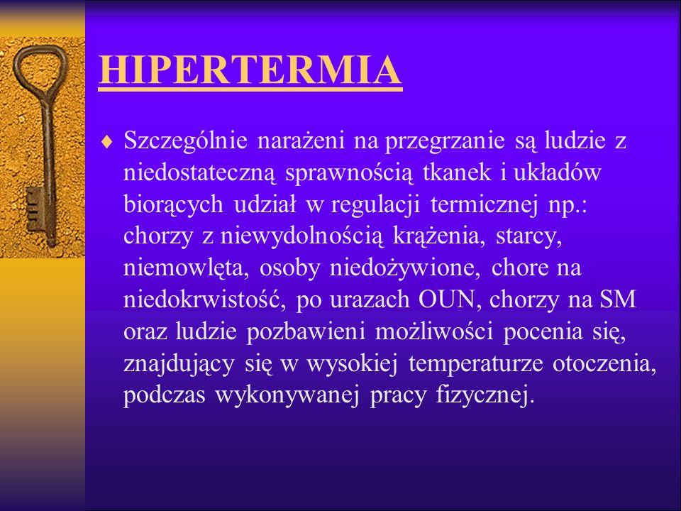 HIPERTERMIA Szczególnie narażeni na przegrzanie są ludzie z niedostateczną sprawnością tkanek i układów biorących udział w regulacji termicznej np.: c