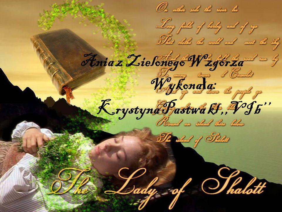 Ania z Zielonego Wzgórza Wykona ł a: Krystyna Pastwa kl,,VI b