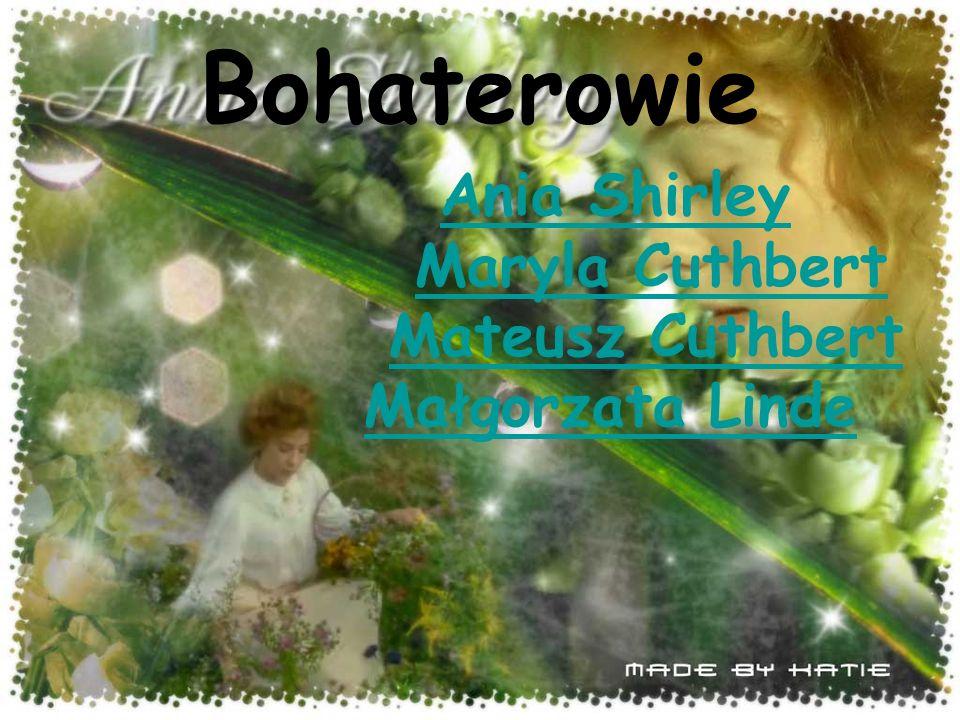 Bohaterowie Ania Shirley Maryla Cuthbert Mateusz Cuthbert Małgorzata Linde