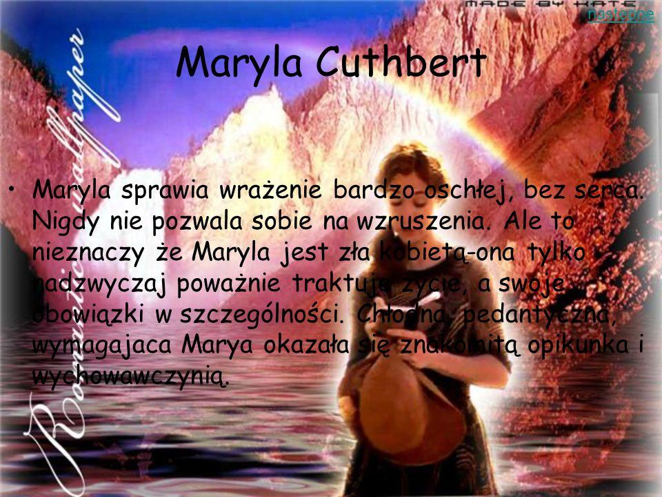 Maryla Cuthbert Maryla sprawia wrażenie bardzo oschłej, bez serca. Nigdy nie pozwala sobie na wzruszenia. Ale to nieznaczy że Maryla jest zła kobietą-