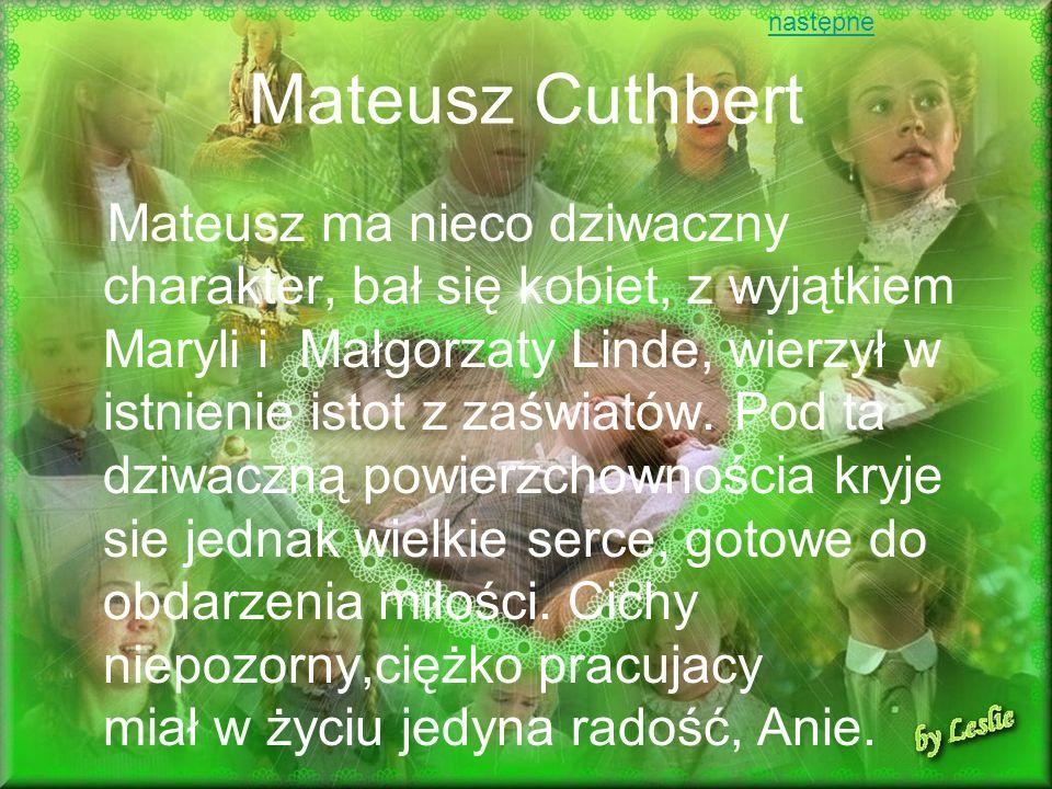 Mateusz Cuthbert Mateusz ma nieco dziwaczny charakter, bał się kobiet, z wyjątkiem Maryli i Małgorzaty Linde, wierzył w istnienie istot z zaświatów. P