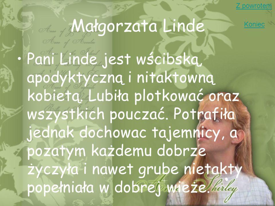 Małgorzata Linde Pani Linde jest wścibską, apodyktyczną i nitaktowną kobietą. Lubiła plotkować oraz wszystkich pouczać. Potrafiła jednak dochowac taje