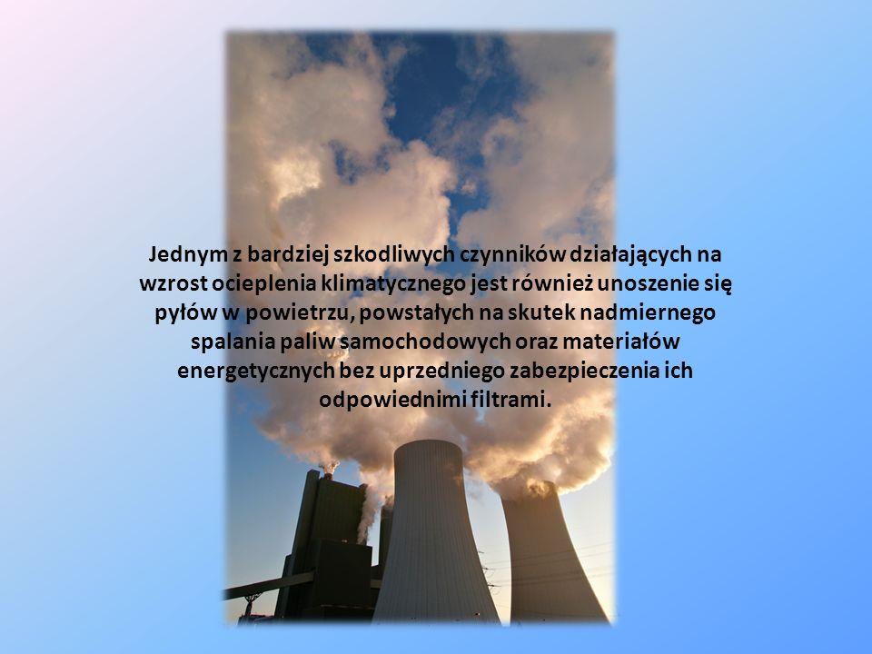 Jednym z bardziej szkodliwych czynników działających na wzrost ocieplenia klimatycznego jest również unoszenie się pyłów w powietrzu, powstałych na sk