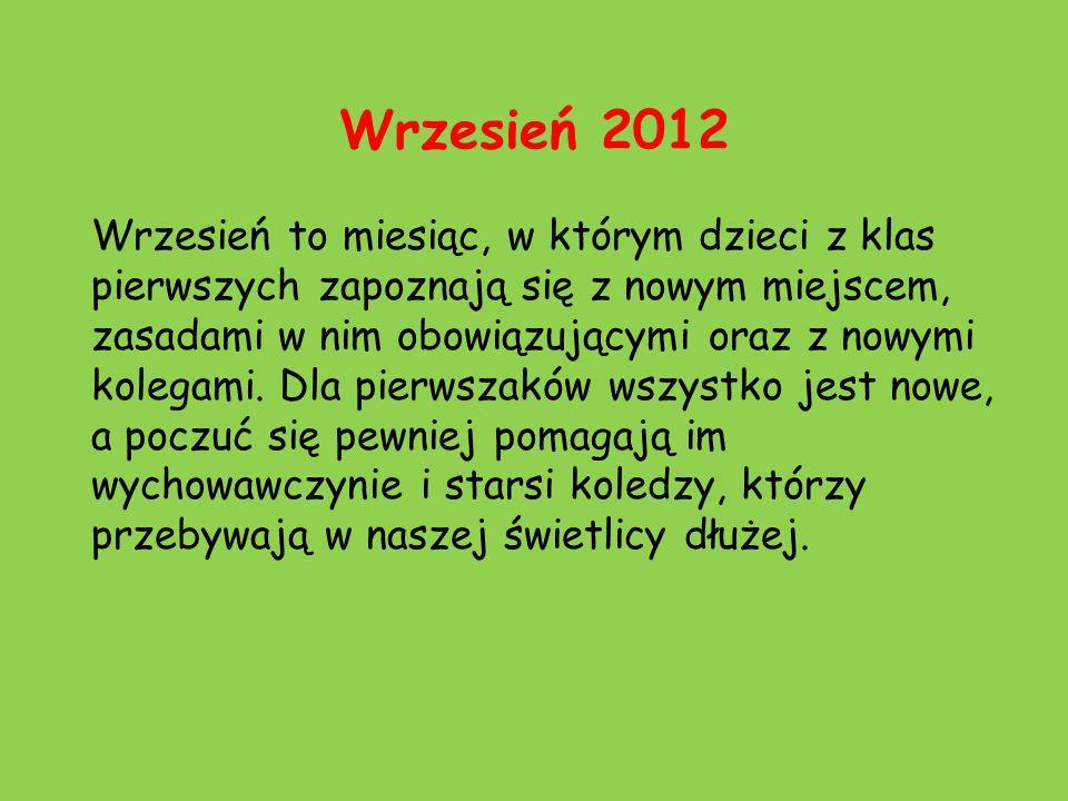 Wrzesień 2012 Wrzesień to miesiąc, w którym dzieci z klas pierwszych zapoznają się z nowym miejscem, zasadami w nim obowiązującymi oraz z nowymi koleg