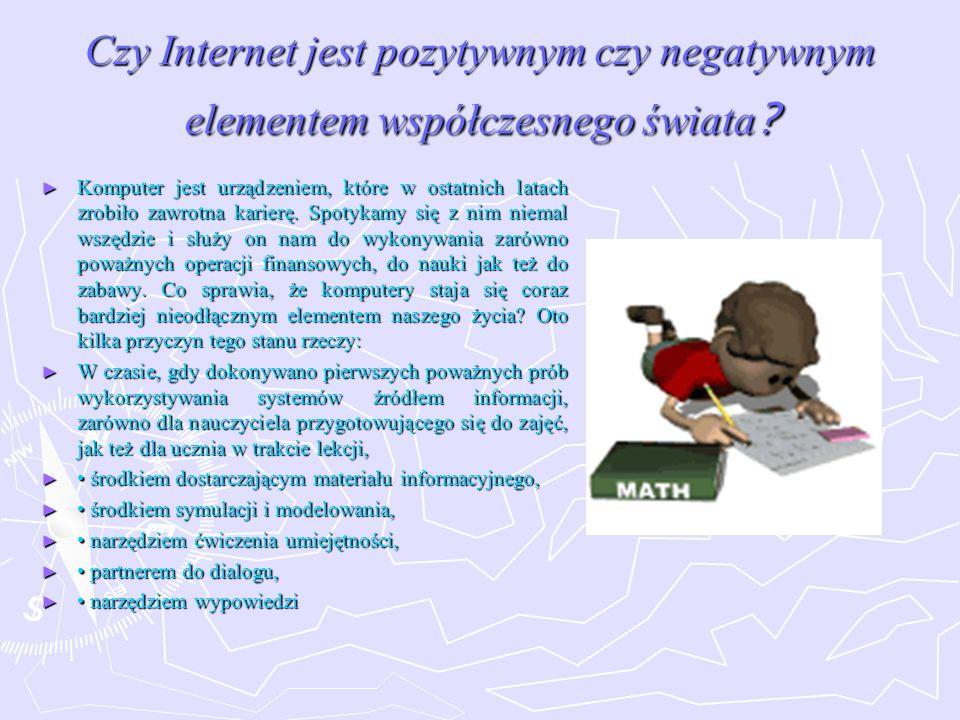 Czy Internet jest pozytywnym czy negatywnym elementem współczesnego świata ? Komputer jest urządzeniem, które w ostatnich latach zrobiło zawrotna kari
