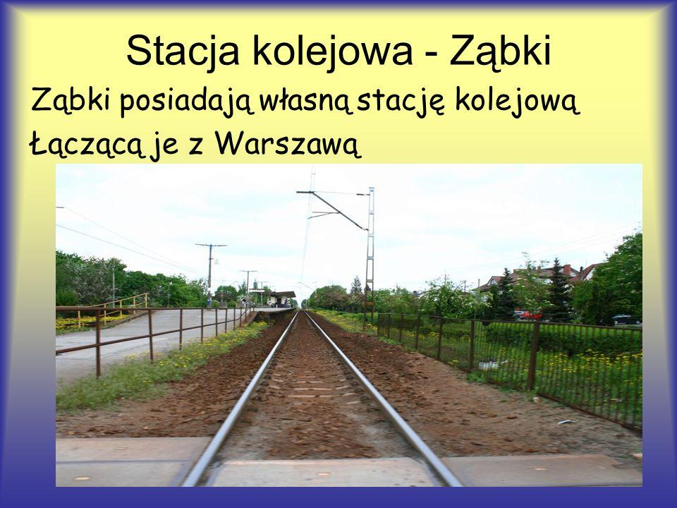 Ząbki posiadają własną stację kolejową Łączącą je z Warszawą Stacja kolejowa - Ząbki