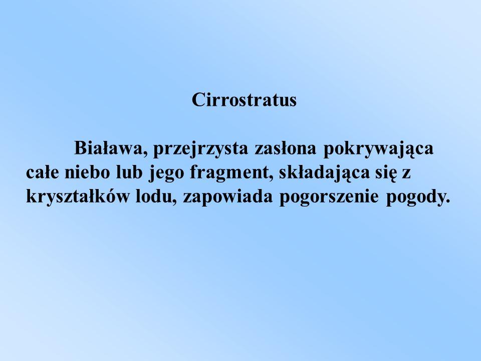 Cirrostratus Biaława, przejrzysta zasłona pokrywająca całe niebo lub jego fragment, składająca się z kryształków lodu, zapowiada pogorszenie pogody.