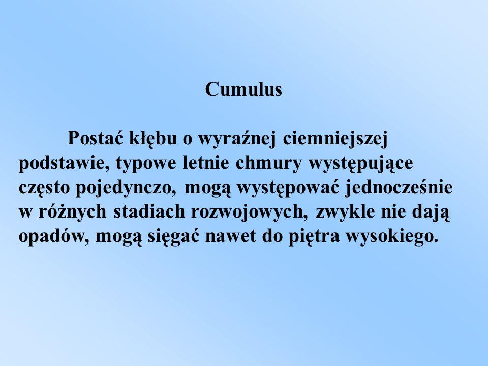 Cumulus Postać kłębu o wyraźnej ciemniejszej podstawie, typowe letnie chmury występujące często pojedynczo, mogą występować jednocześnie w różnych sta