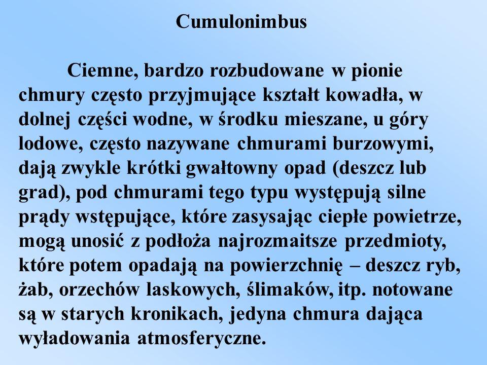 Cumulonimbus Ciemne, bardzo rozbudowane w pionie chmury często przyjmujące kształt kowadła, w dolnej części wodne, w środku mieszane, u góry lodowe, c