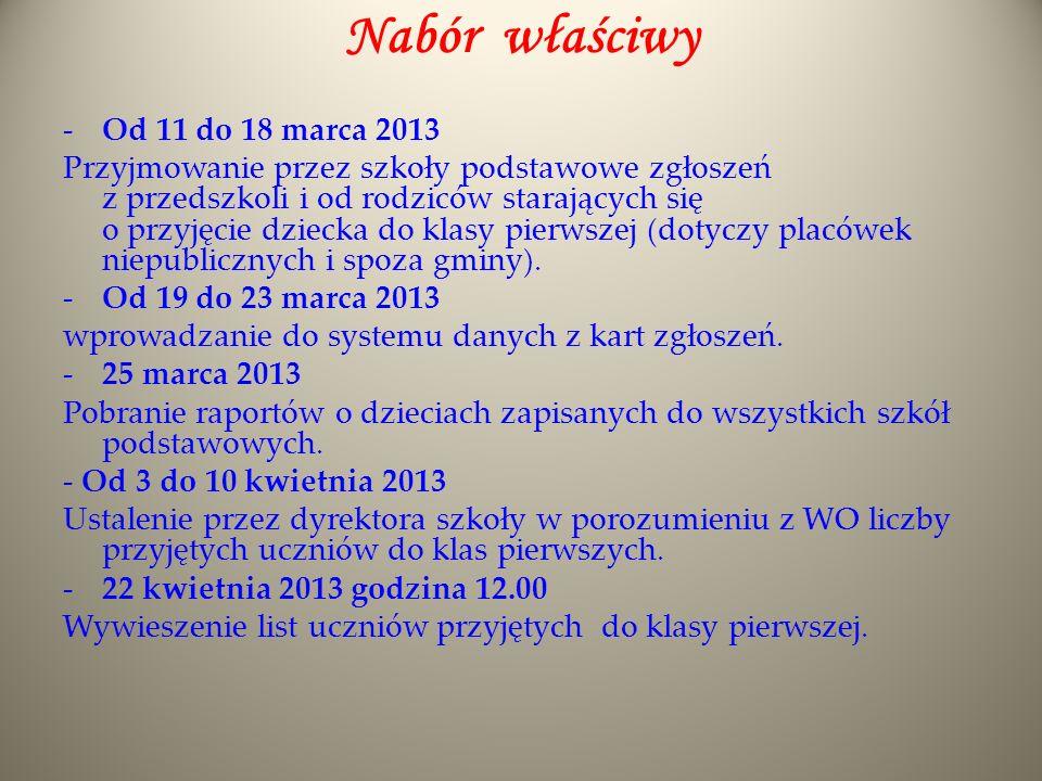 Nabór właściwy -Od 11 do 18 marca 2013 Przyjmowanie przez szkoły podstawowe zgłoszeń z przedszkoli i od rodziców starających się o przyjęcie dziecka d