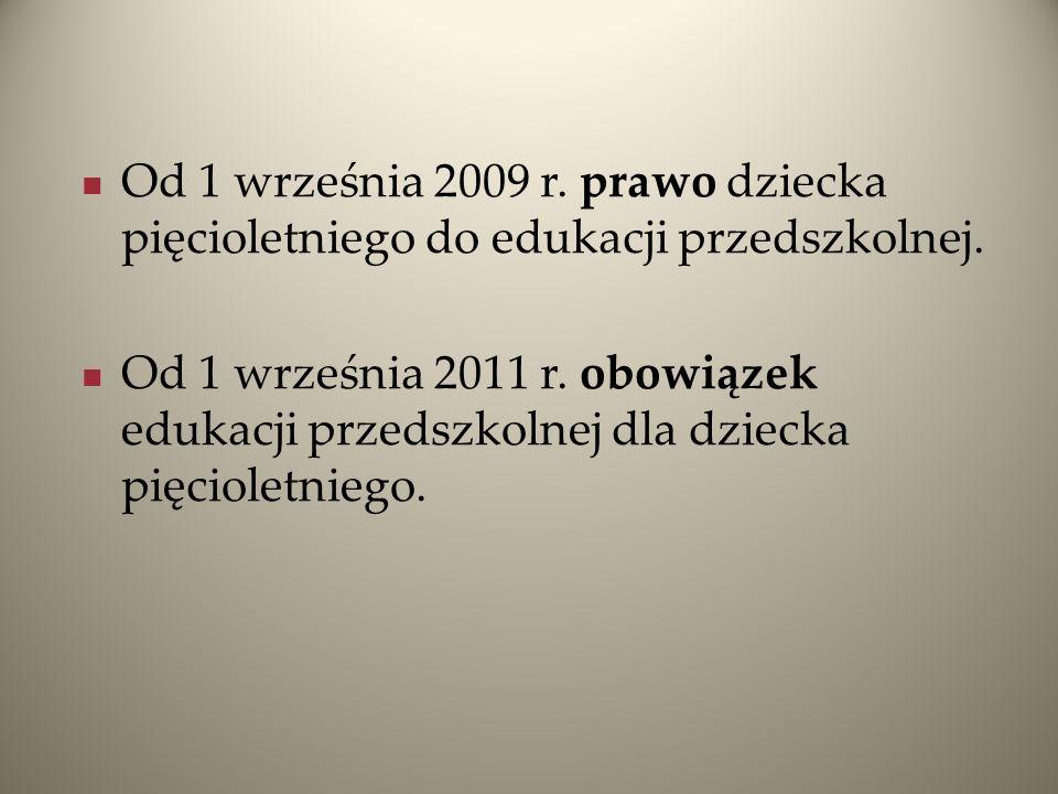 Od 1 września 2009 r. prawo dziecka pięcioletniego do edukacji przedszkolnej. Od 1 września 2011 r. obowiązek edukacji przedszkolnej dla dziecka pięci