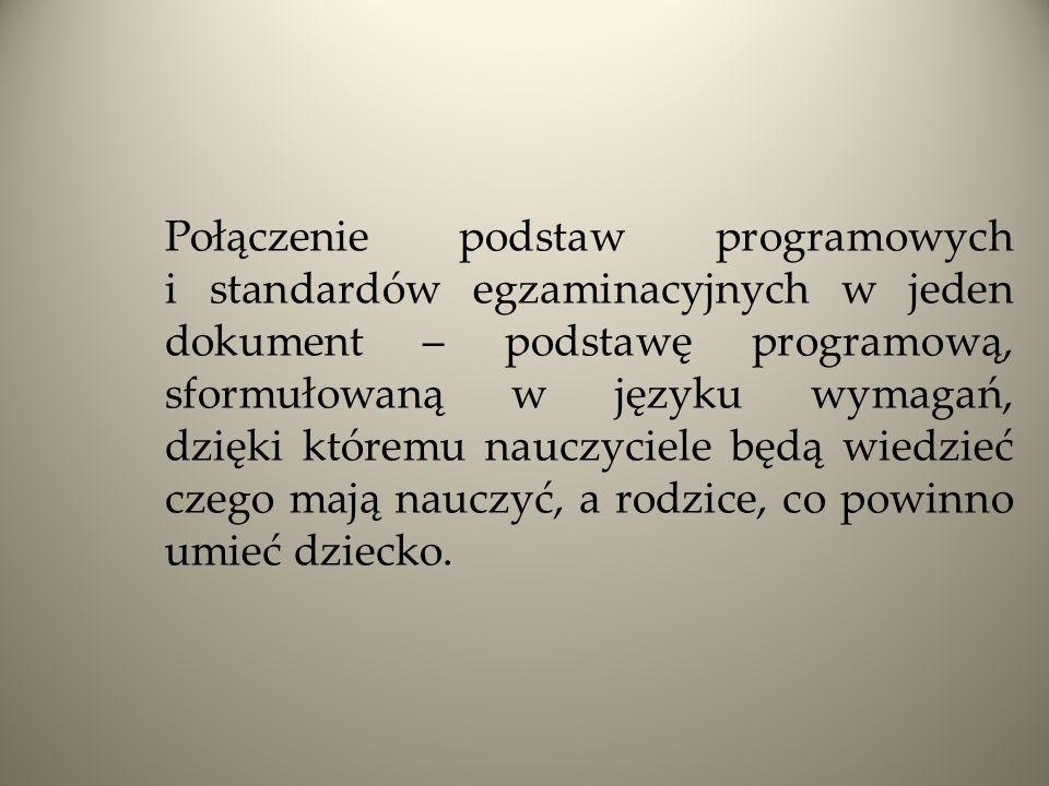Połączenie podstaw programowych i standardów egzaminacyjnych w jeden dokument – podstawę programową, sformułowaną w języku wymagań, dzięki któremu nau