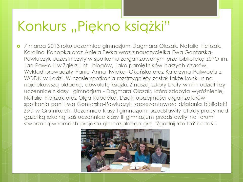 Konkurs Piękno książki 7 marca 2013 roku uczennice gimnazjum Dagmara Olczak, Natalia Pietrzak, Karolina Konopka oraz Aniela Pełka wraz z nauczycielką