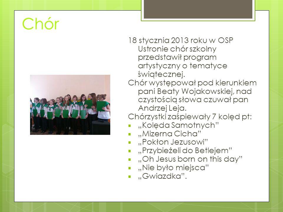 Chór 18 stycznia 2013 roku w OSP Ustronie chór szkolny przedstawił program artystyczny o tematyce świątecznej. Chór występował pod kierunkiem pani Bea