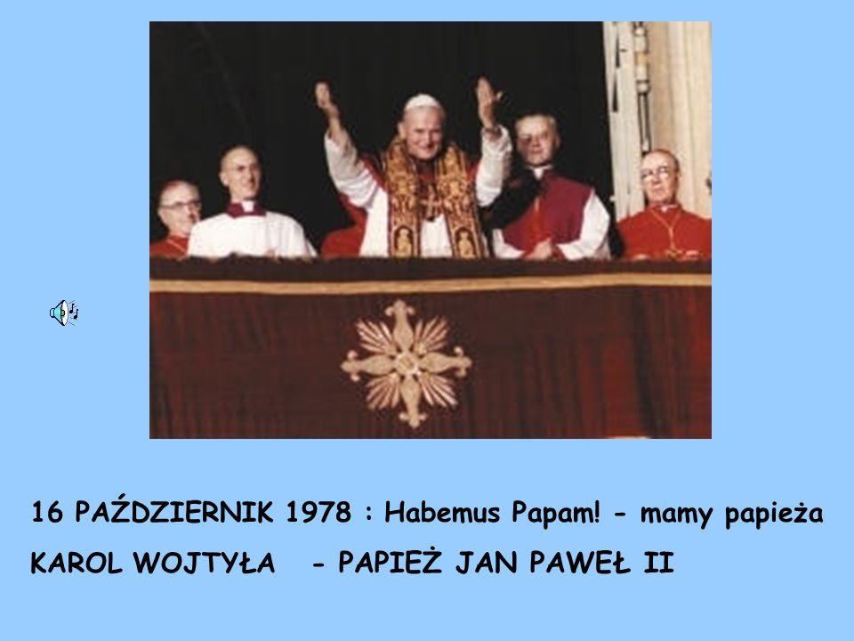 16 PAŹDZIERNIK 1978 : Habemus Papam! - mamy papieża KAROL WOJTYŁA - PAPIEŻ JAN PAWEŁ II