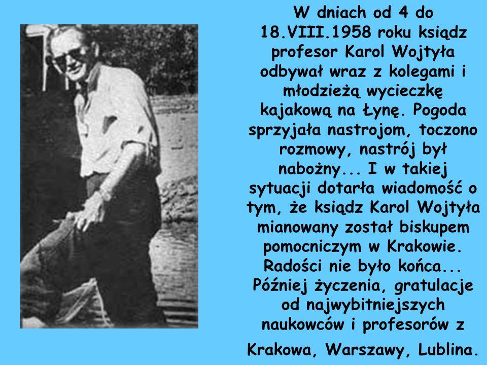 W dniach od 4 do 18.VIII.1958 roku ksiądz profesor Karol Wojtyła odbywał wraz z kolegami i młodzieżą wycieczkę kajakową na Łynę. Pogoda sprzyjała nast
