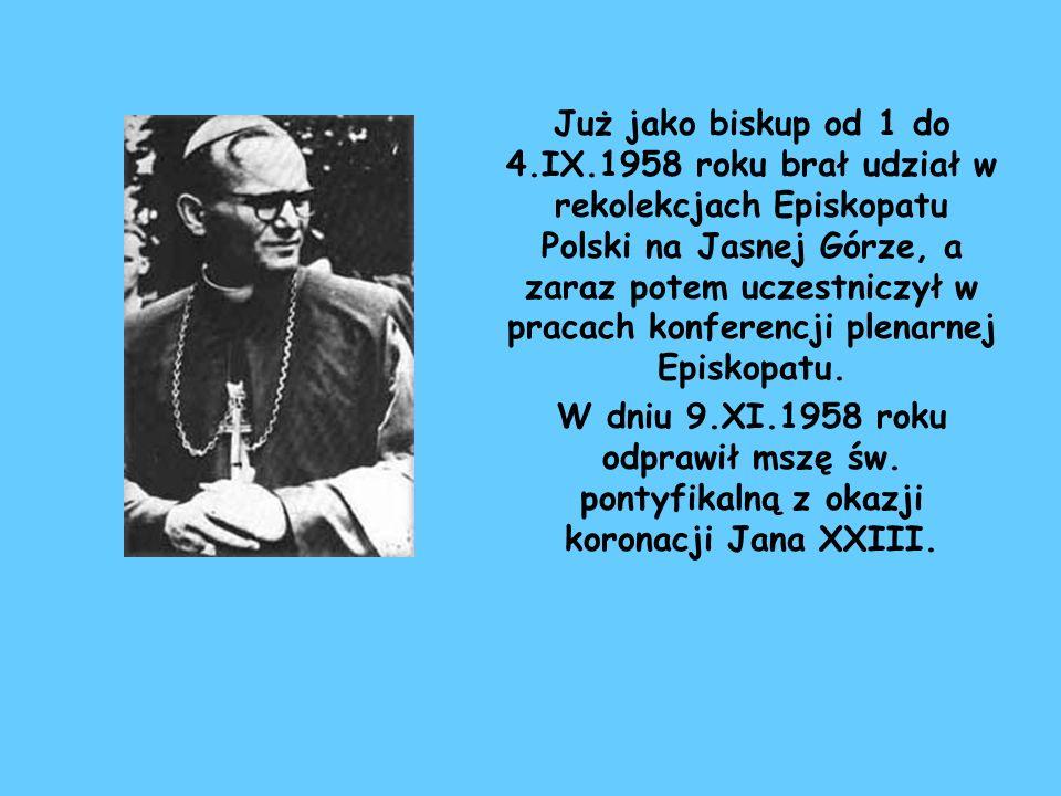 Już jako biskup od 1 do 4.IX.1958 roku brał udział w rekolekcjach Episkopatu Polski na Jasnej Górze, a zaraz potem uczestniczył w pracach konferencji