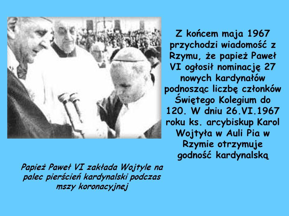 Z końcem maja 1967 przychodzi wiadomość z Rzymu, że papież Paweł VI ogłosił nominację 27 nowych kardynałów podnosząc liczbę członków Świętego Kolegium