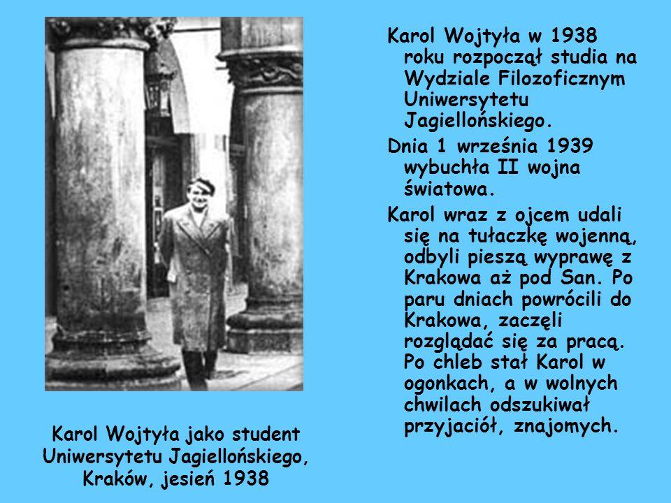 Karol Wojtyła w 1938 roku rozpoczął studia na Wydziale Filozoficznym Uniwersytetu Jagiellońskiego. Dnia 1 września 1939 wybuchła II wojna światowa. Ka
