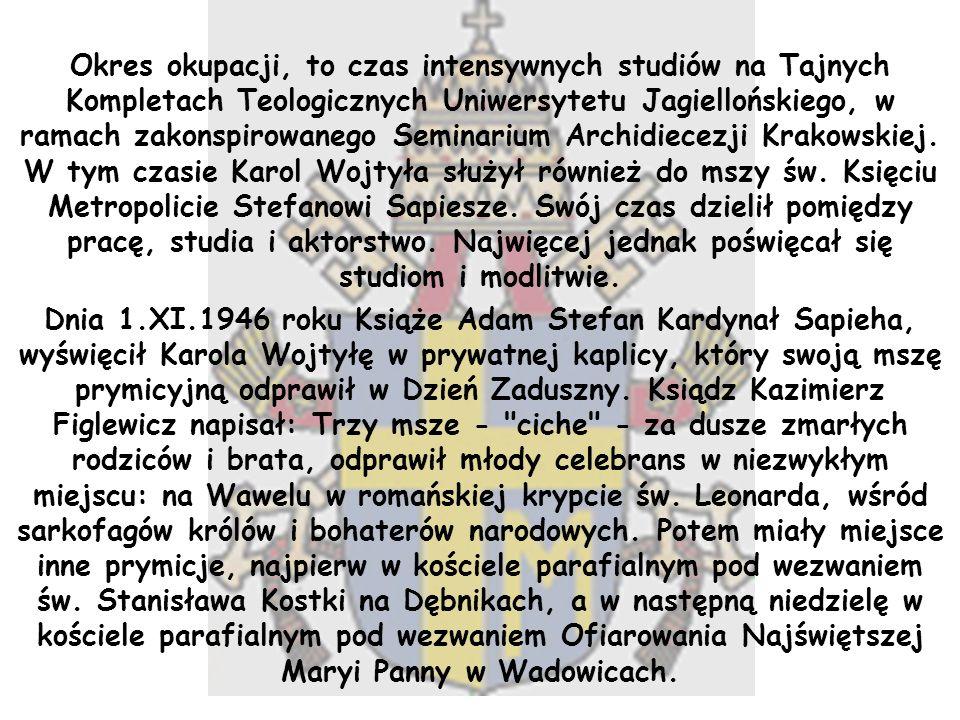 Okres okupacji, to czas intensywnych studiów na Tajnych Kompletach Teologicznych Uniwersytetu Jagiellońskiego, w ramach zakonspirowanego Seminarium Ar