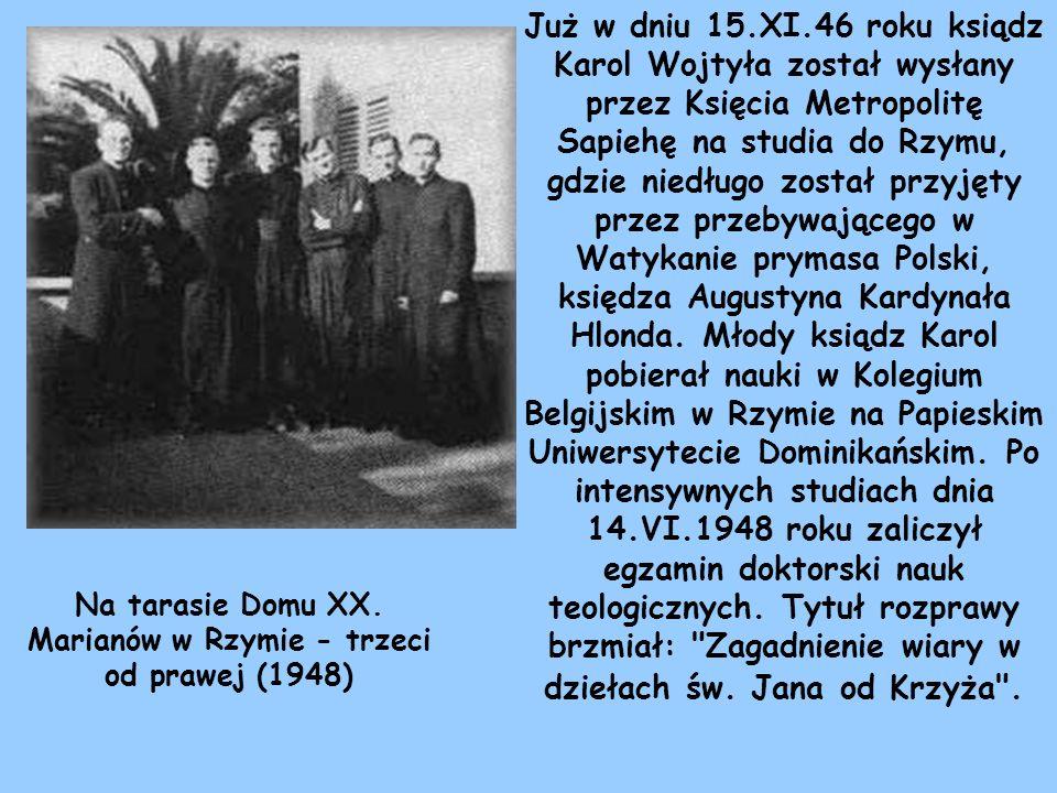 Już w dniu 15.XI.46 roku ksiądz Karol Wojtyła został wysłany przez Księcia Metropolitę Sapiehę na studia do Rzymu, gdzie niedługo został przyjęty prze