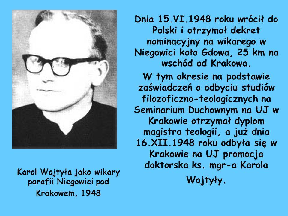 Dnia 15.VI.1948 roku wrócił do Polski i otrzymał dekret nominacyjny na wikarego w Niegowici koło Gdowa, 25 km na wschód od Krakowa. W tym okresie na p