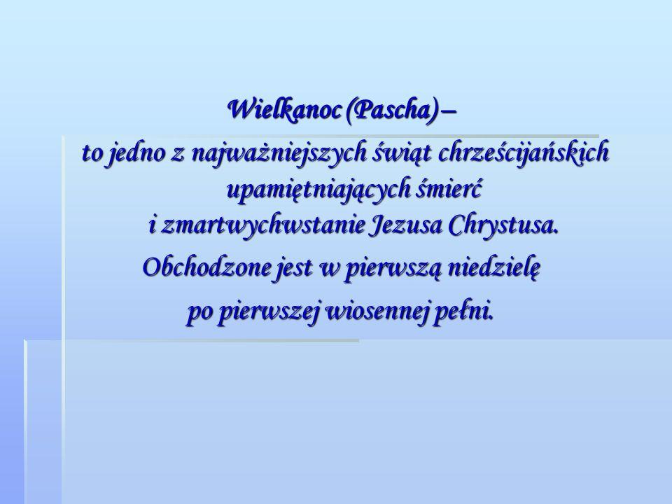 Wielkanoc (Pascha) – to jedno z najważniejszych świąt chrześcijańskich upamiętniających śmierć i zmartwychwstanie Jezusa Chrystusa.