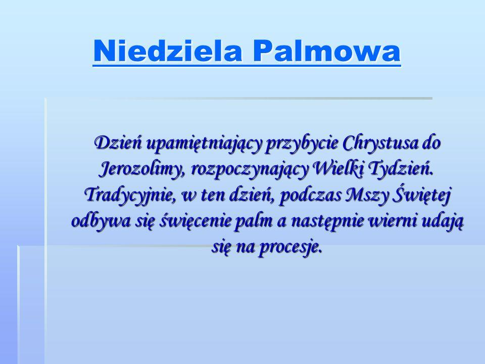 Niedziela Palmowa Niedziela Palmowa Dzień upamiętniający przybycie Chrystusa do Jerozolimy, rozpoczynający Wielki Tydzień.