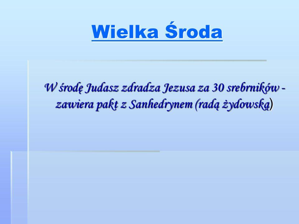 Wielka Środa Wielka Środa W środę Judasz zdradza Jezusa za 30 srebrników - zawiera pakt z Sanhedrynem (radą żydowską )