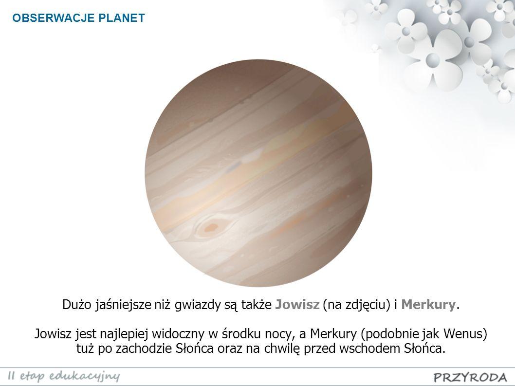 Dużo jaśniejsze niż gwiazdy są także Jowisz (na zdjęciu) i Merkury. Jowisz jest najlepiej widoczny w środku nocy, a Merkury (podobnie jak Wenus) tuż p